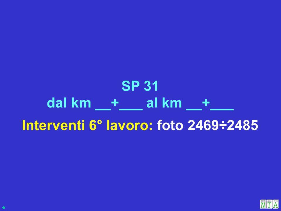 Interventi 6° lavoro: foto 2469÷2485 SP 31 dal km __+___ al km __+___