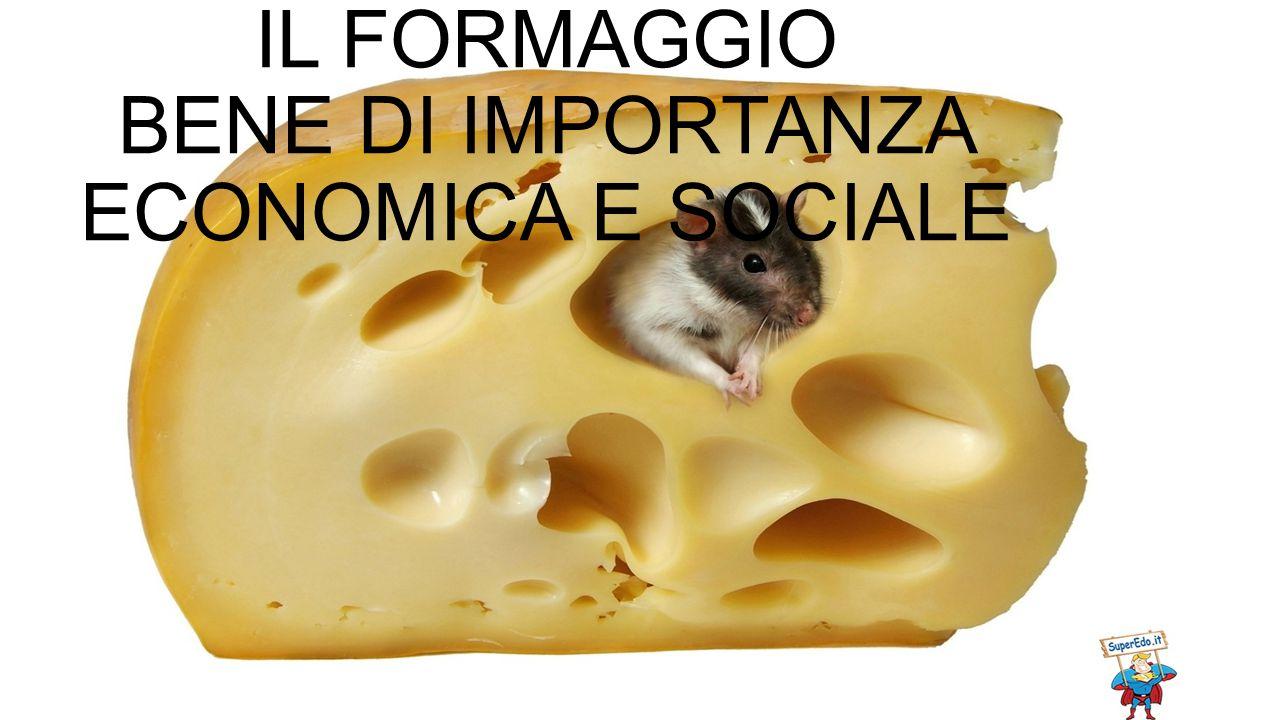 IL FORMAGGIO BENE DI IMPORTANZA ECONOMICA E SOCIALE