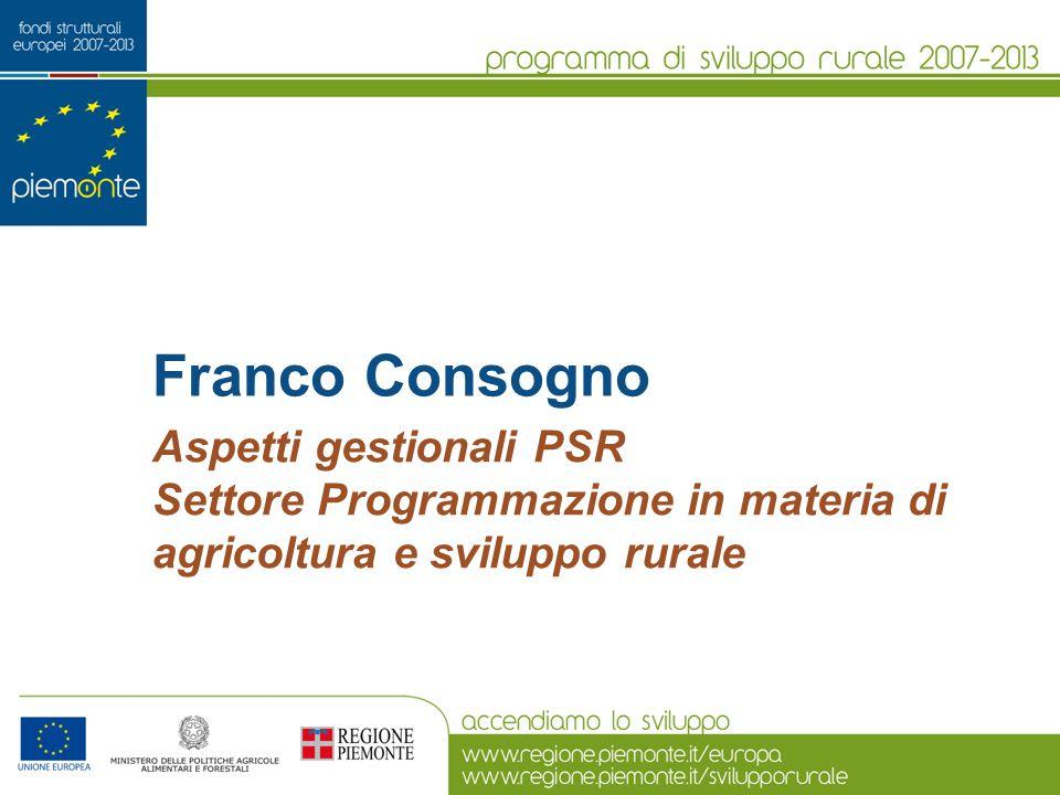 Franco Consogno Aspetti gestionali PSR Settore Programmazione in materia di agricoltura e sviluppo rurale