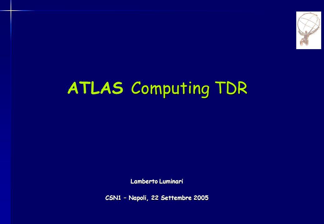 Computing TDR ATLAS Computing TDR Lamberto Luminari CSN1 – Napoli, 22 Settembre 2005
