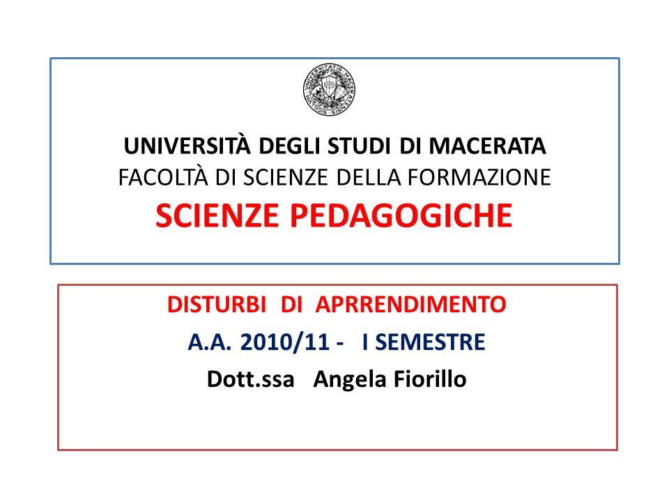 UNIVERSITÀ DEGLI STUDI DI MACERATA FACOLTÀ DI SCIENZE DELLA FORMAZIONE SCIENZE PEDAGOGICHE DISTURBI DI APRRENDIMENTO A.A.