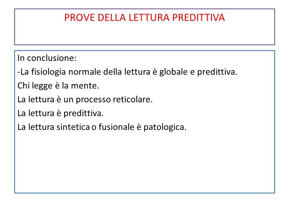 PROVE DELLA LETTURA PREDITTIVA In conclusione: -La fisiologia normale della lettura è globale e predittiva.