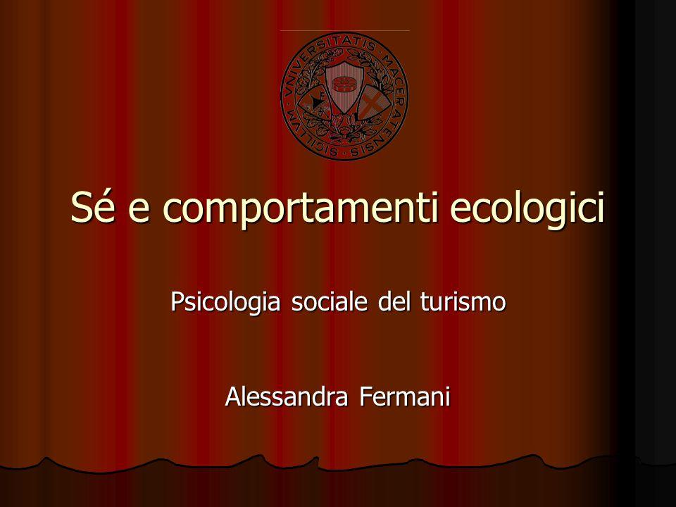 Sé e comportamenti ecologici Psicologia sociale del turismo Alessandra Fermani