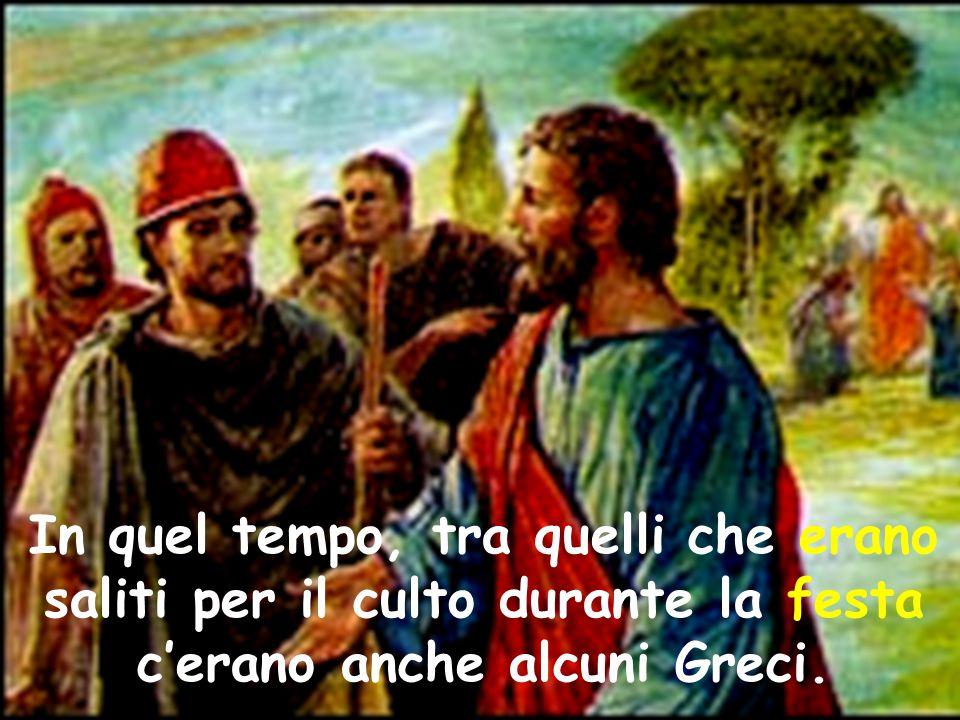 In quel tempo, tra quelli che erano saliti per il culto durante la festa c'erano anche alcuni Greci.