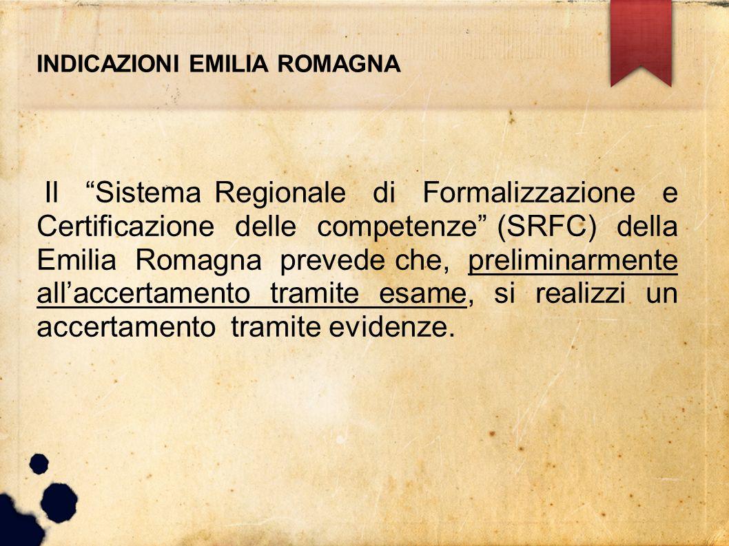 """INDICAZIONI EMILIA ROMAGNA Il """"Sistema Regionale di Formalizzazione e Certificazione delle competenze"""" (SRFC) della Emilia Romagna prevede che, prelim"""