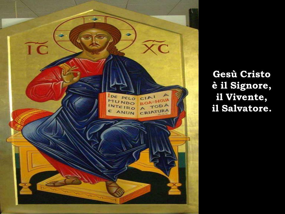 Gesù Cristo è il Signore, il Vivente, il Salvatore.