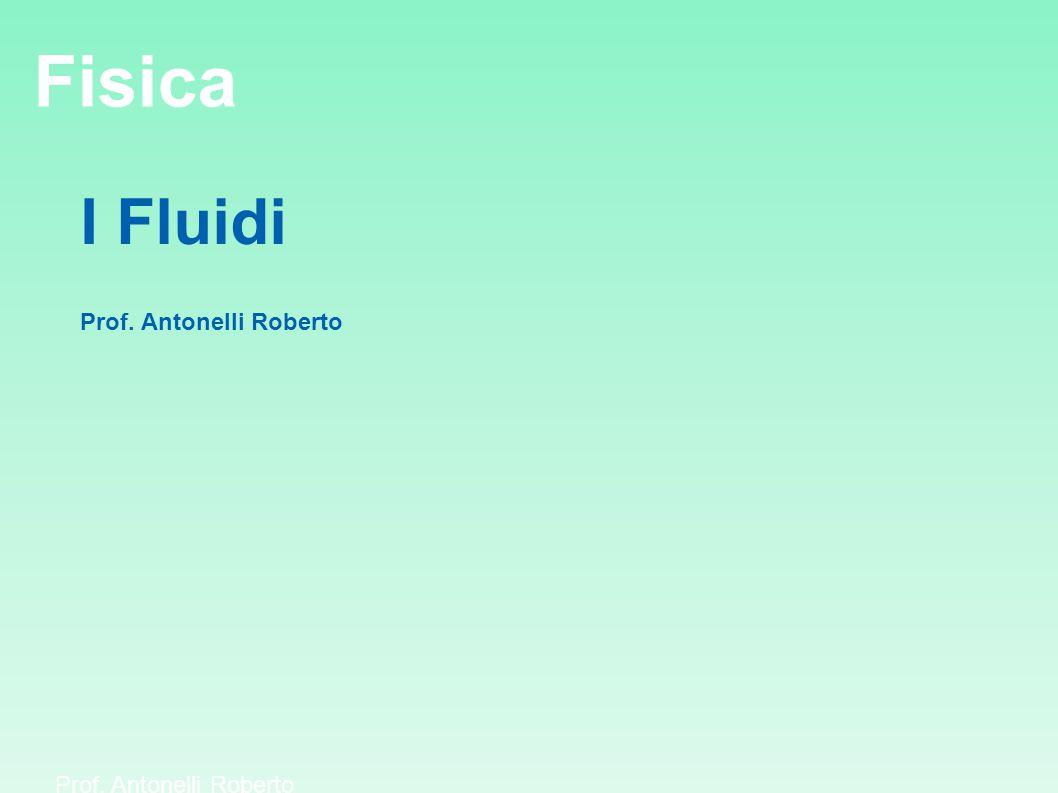 Fisica I Fluidi Prof. Antonelli Roberto
