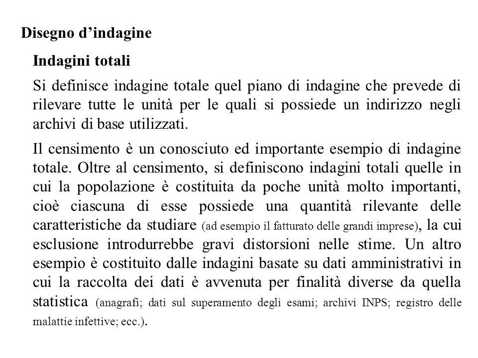 Disegno d'indagine Indagini totali Si definisce indagine totale quel piano di indagine che prevede di rilevare tutte le unità per le quali si possiede