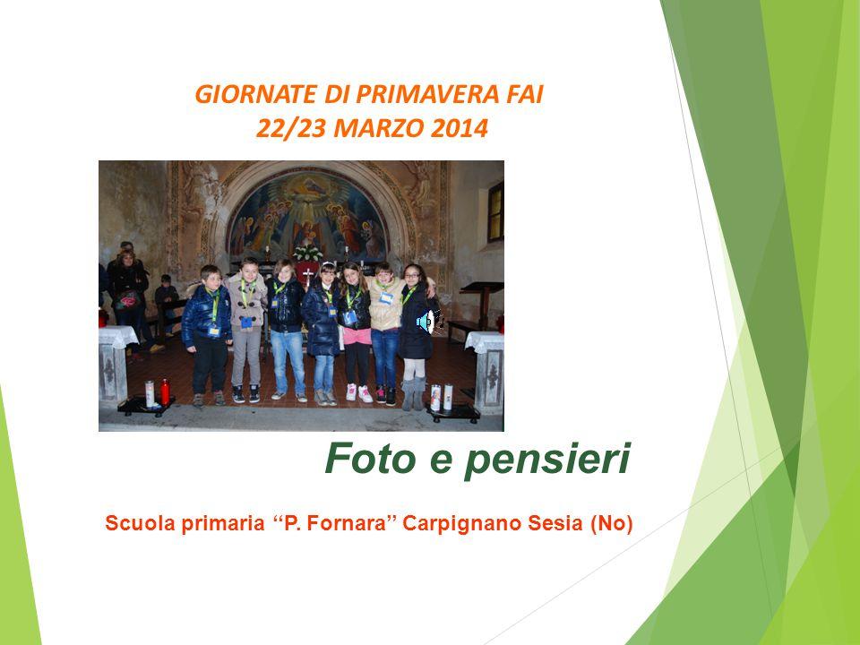 GIORNATE DI PRIMAVERA FAI 22/23 MARZO 2014 Foto e pensieri Scuola primaria ''P. Fornara'' Carpignano Sesia (No)