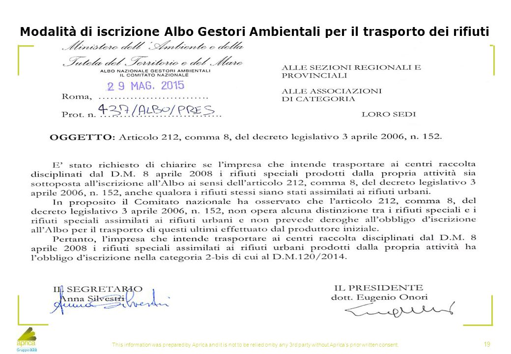 This information was prepared by Aprica and it is not to be relied on by any 3rd party without Aprica's prior written consent. 19 Modalità di iscrizio