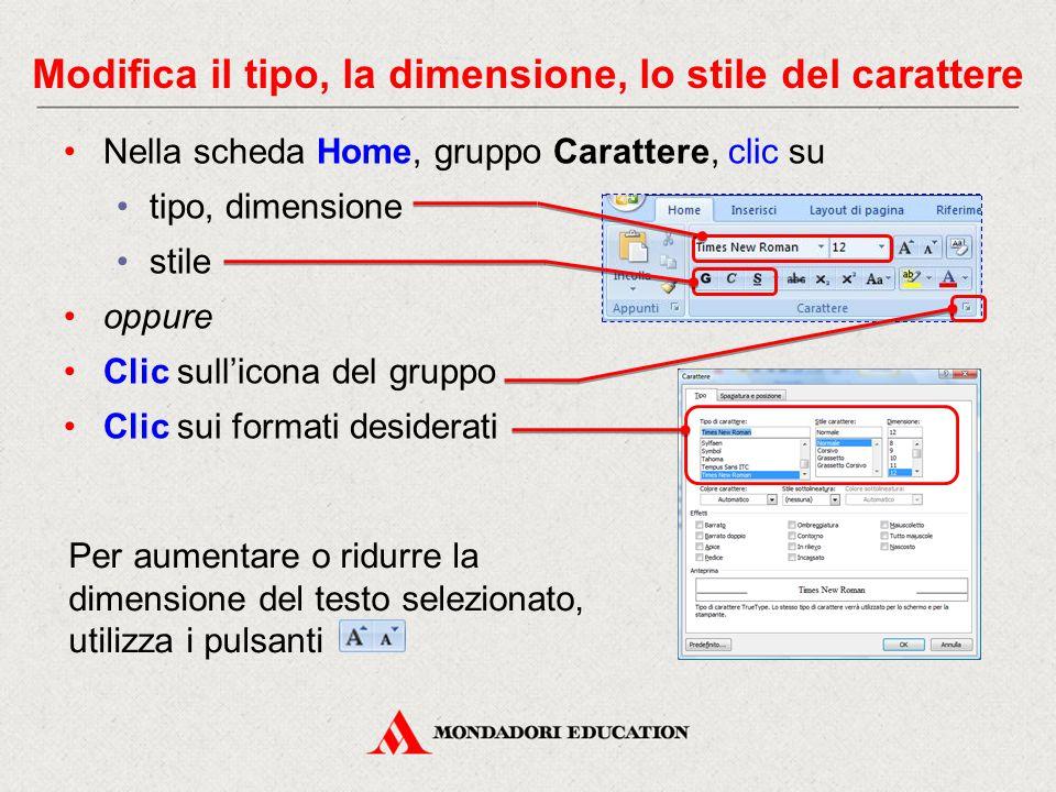 Nella scheda Home, gruppo Carattere, clic su tipo, dimensione stile oppure Clic sull'icona del gruppo Clic sui formati desiderati Per aumentare o ridurre la dimensione del testo selezionato, utilizza i pulsanti Modifica il tipo, la dimensione, lo stile del carattere