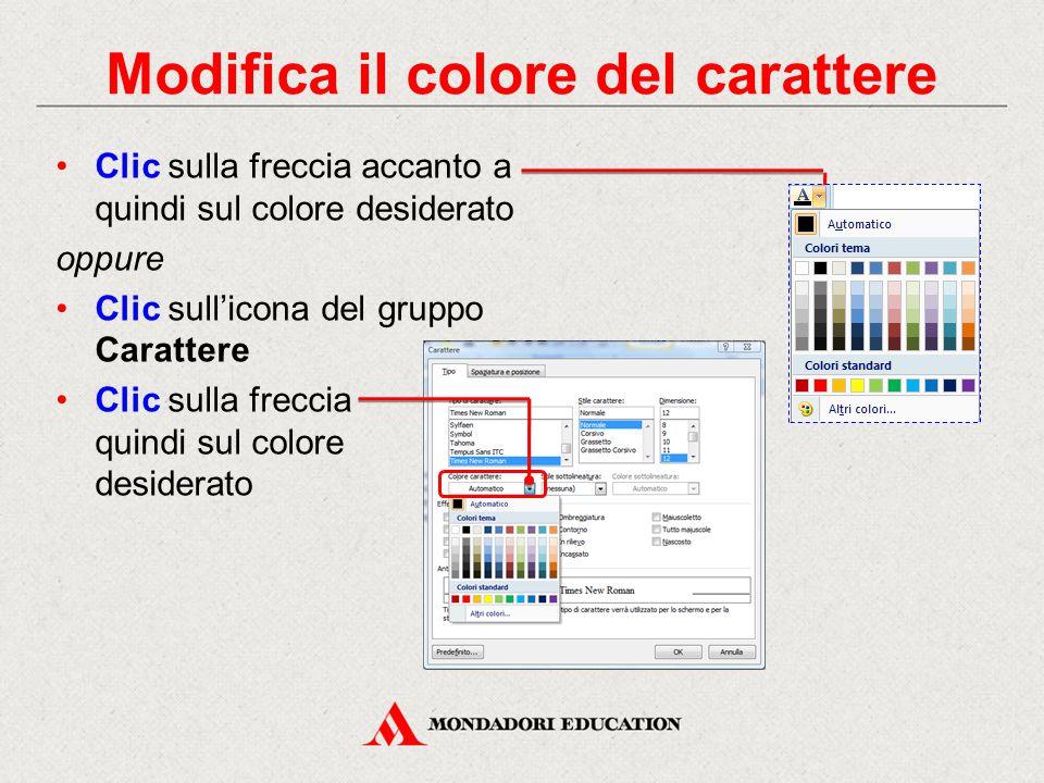 Clic sulla freccia accanto a quindi sul colore desiderato oppure Clic sull'icona del gruppo Carattere Clic sulla freccia quindi sul colore desiderato Modifica il colore del carattere