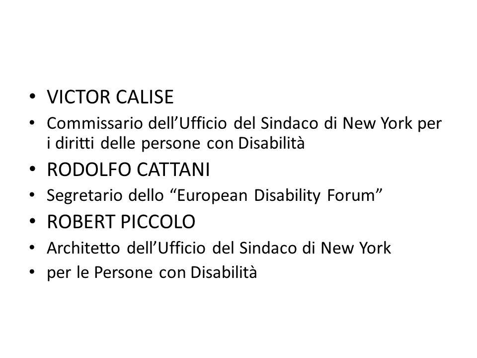 """VICTOR CALISE Commissario dell'Ufficio del Sindaco di New York per i diritti delle persone con Disabilità RODOLFO CATTANI Segretario dello """"European D"""