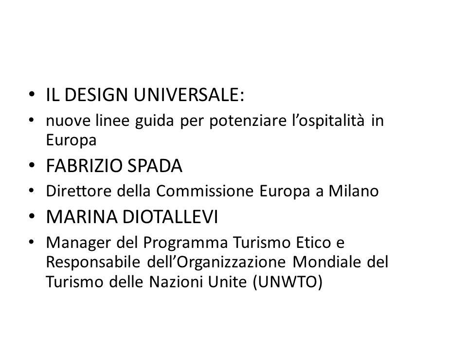 IL DESIGN UNIVERSALE: nuove linee guida per potenziare l'ospitalità in Europa FABRIZIO SPADA Direttore della Commissione Europa a Milano MARINA DIOTAL