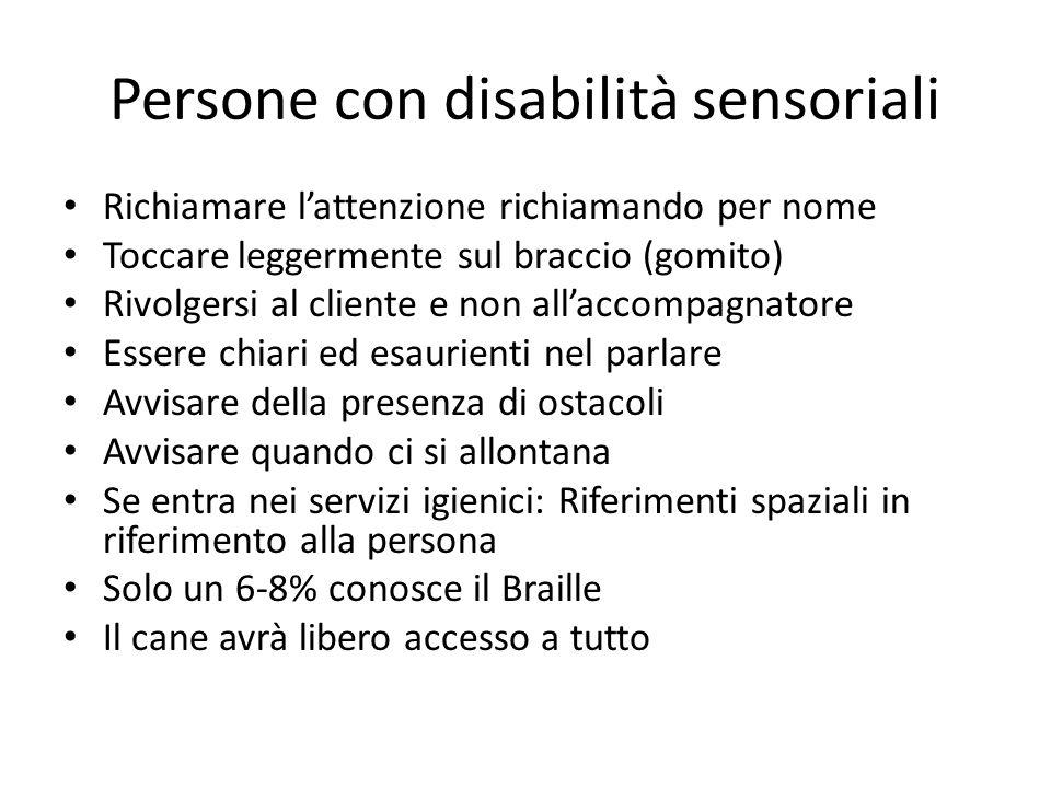 Persone con disabilità sensoriali Richiamare l'attenzione richiamando per nome Toccare leggermente sul braccio (gomito) Rivolgersi al cliente e non al