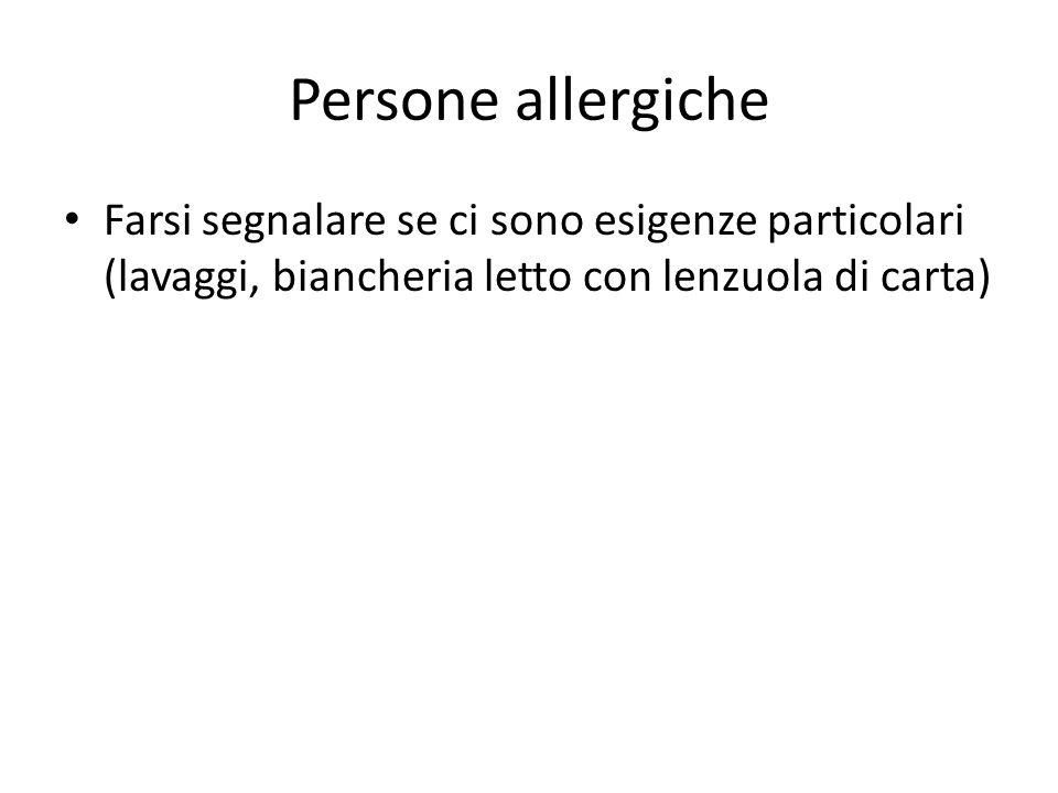 Persone allergiche Farsi segnalare se ci sono esigenze particolari (lavaggi, biancheria letto con lenzuola di carta)