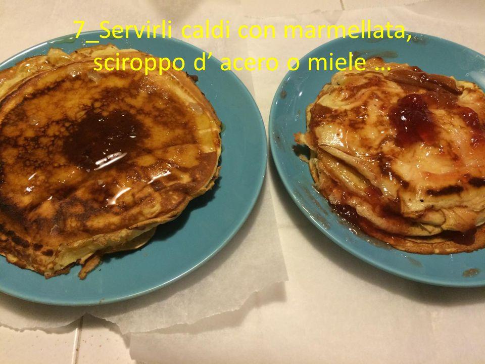 7_Servirli caldi con marmellata, sciroppo d' acero o miele …