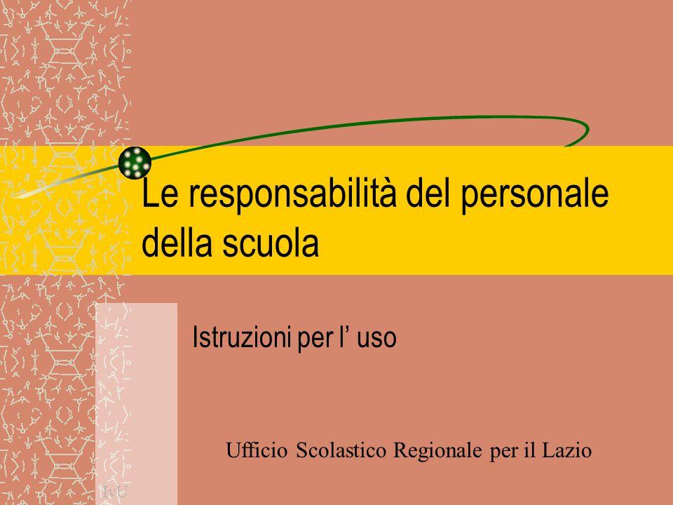 Le responsabilità del personale della scuola Istruzioni per l' uso IvU Ufficio Scolastico Regionale per il Lazio