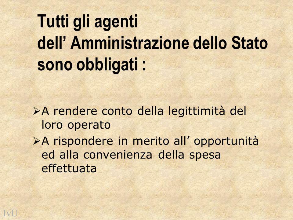 Tutti gli agenti dell' Amministrazione dello Stato sono obbligati :  A rendere conto della legittimità del loro operato  A rispondere in merito all'