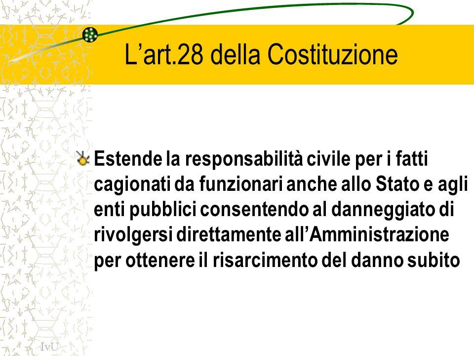 L'art.28 della Costituzione Estende la responsabilità civile per i fatti cagionati da funzionari anche allo Stato e agli enti pubblici consentendo al