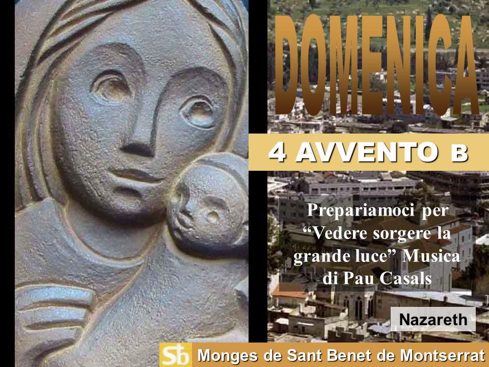 4 AVVENTO B Monges de Sant Benet de Montserrat Prepariamoci per Vedere sorgere la grande luce Musica di Pau Casals Nazareth
