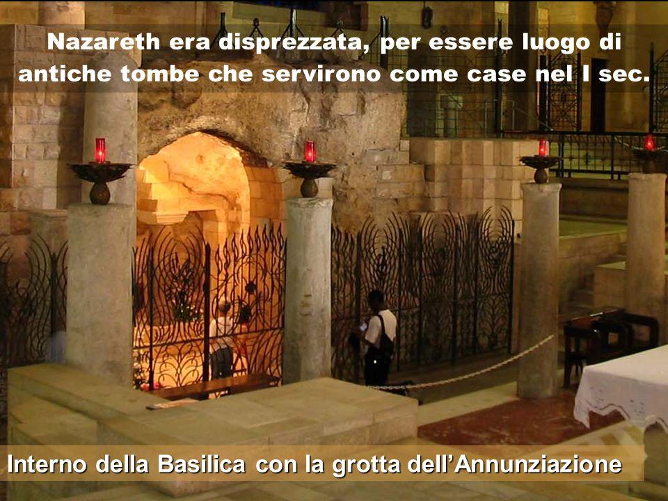 Interno della Basilica con la grotta dell'Annunziazione Nazareth era disprezzata, per essere luogo di antiche tombe che servirono come case nel I sec.