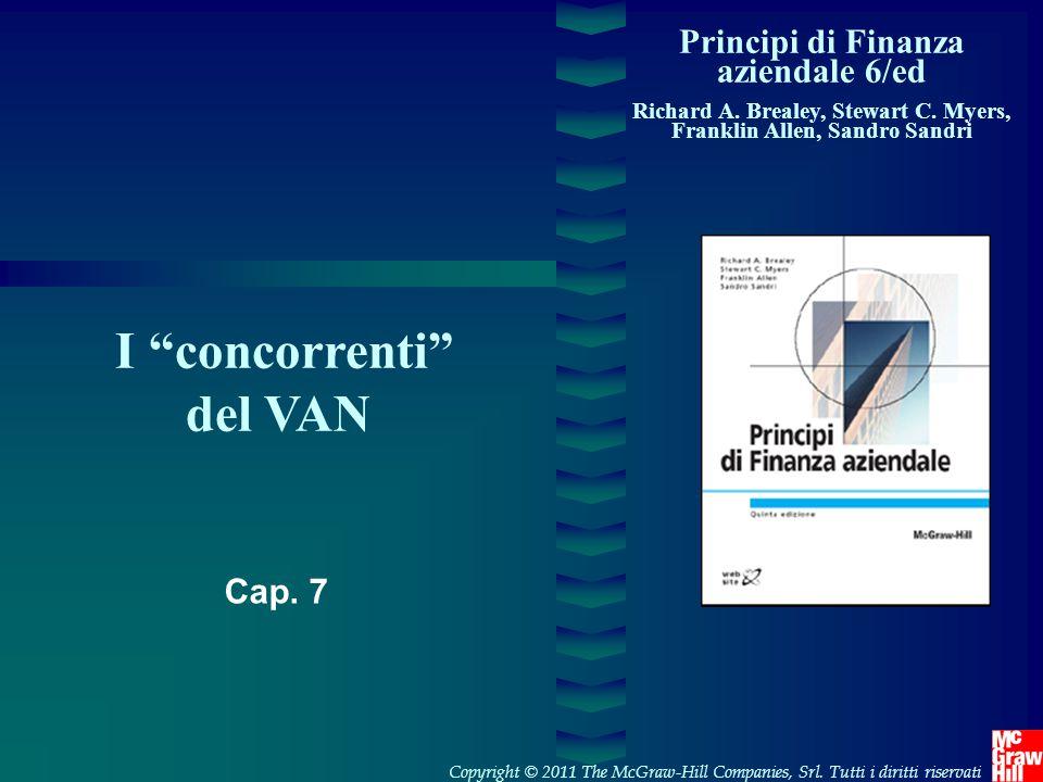 """Principi di Finanza aziendale 6/ed Richard A. Brealey, Stewart C. Myers, Franklin Allen, Sandro Sandri I """"concorrenti"""" del VAN Copyright © 2011 The Mc"""