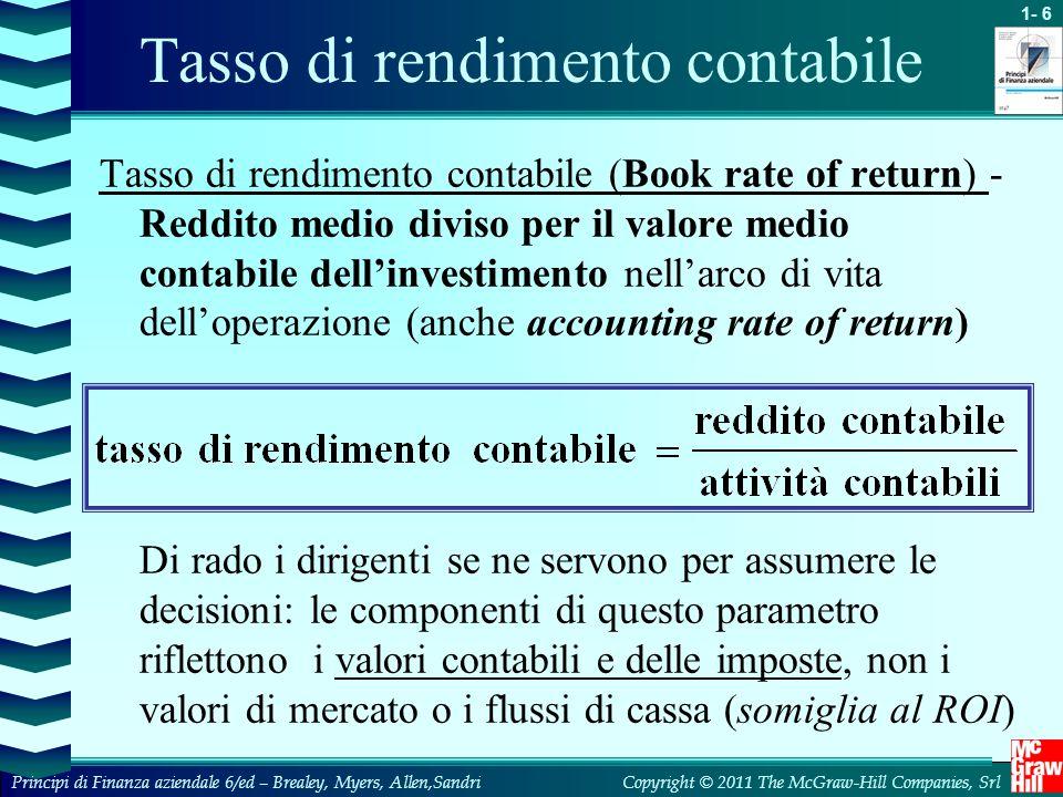 1- 17 Copyright © 2011 The McGraw-Hill Companies, SrlPrincipi di Finanza aziendale 6/ed – Brealey, Myers, Allen,Sandri Non è possibile, in generale, confrontare i valori dei TIR per stabilire tra due investimenti quale sia il più conveniente rxrx VAN A VAN B ryry VAN A VAN B Punto di inversione TIR - IRR Trappola 3 – Investimenti alternativi TIR A Investimento A TIR B ( > TIR A ) Investimento B VAN r Il TIR non tiene conto dell'entità dell'operazione