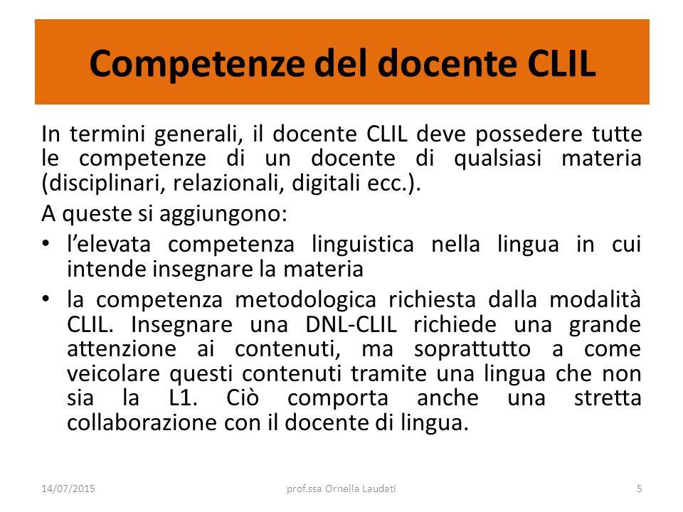 Competenze del docente CLIL In termini generali, il docente CLIL deve possedere tutte le competenze di un docente di qualsiasi materia (disciplinari,