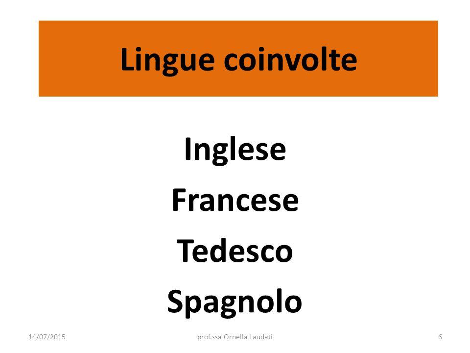 Lingue coinvolte Inglese Francese Tedesco Spagnolo 14/07/2015prof.ssa Ornella Laudati6