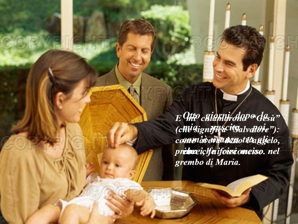 Otto giorni dopo la mia nascita poi, com'è usanza tra gli ebrei, fui circonciso.