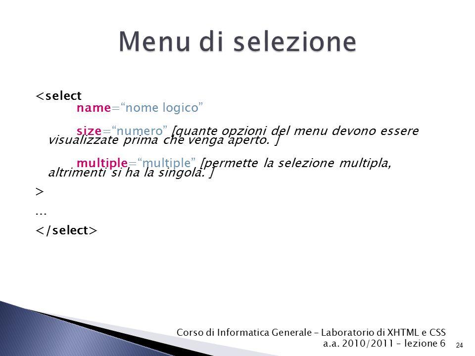 <select name= nome logico size= numero [quante opzioni del menu devono essere visualizzate prima che venga aperto.