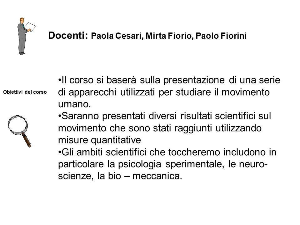 Docenti: Paola Cesari, Mirta Fiorio, Paolo Fiorini Obiettivi del corso Il corso si baserà sulla presentazione di una serie di apparecchi utilizzati per studiare il movimento umano.