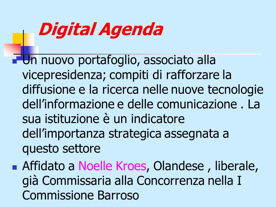 Digital Agenda Un nuovo portafoglio, associato alla vicepresidenza; compiti di rafforzare la diffusione e la ricerca nelle nuove tecnologie dell'informazione e delle comunicazione.
