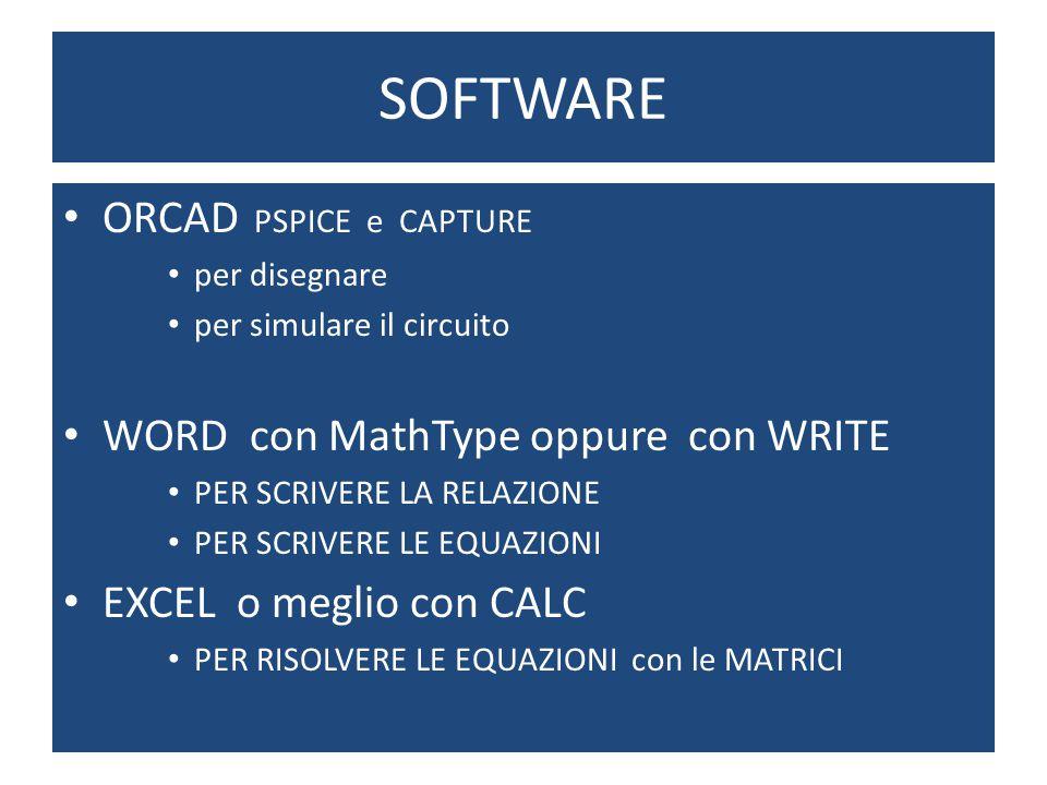SOFTWARE ORCAD PSPICE e CAPTURE per disegnare per simulare il circuito WORD con MathType oppure con WRITE PER SCRIVERE LA RELAZIONE PER SCRIVERE LE EQ