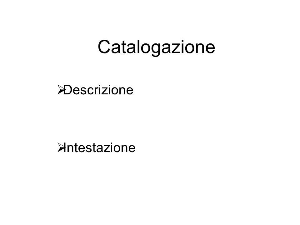 Catalogazione  Descrizione  Intestazione
