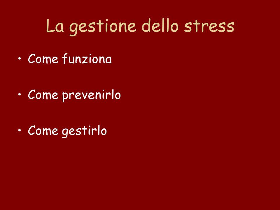 La gestione dello stress Come funziona Come prevenirlo Come gestirlo