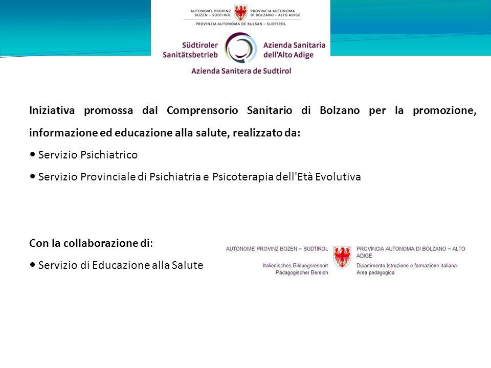 Iniziativa promossa dal Comprensorio Sanitario di Bolzano per la promozione, informazione ed educazione alla salute, realizzato da: Servizio Psichiatrico Servizio Provinciale di Psichiatria e Psicoterapia dell Età Evolutiva Con la collaborazione di: Servizio di Educazione alla Salute