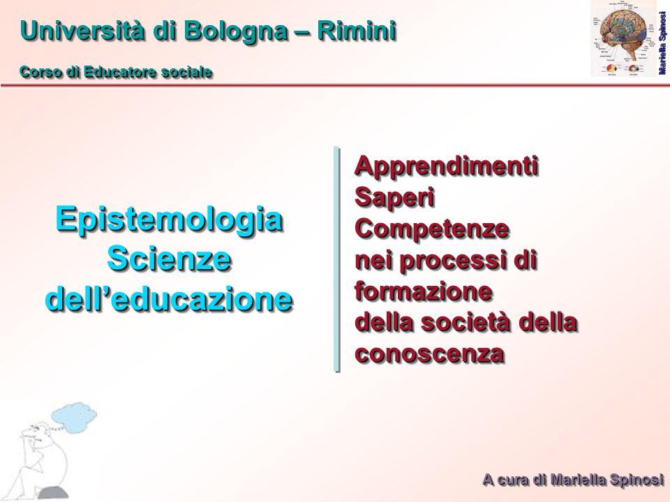 Epistemologia Scienze dell'educazione Università di Bologna – Rimini Corso di Educatore sociale Università di Bologna – Rimini Corso di Educatore soci