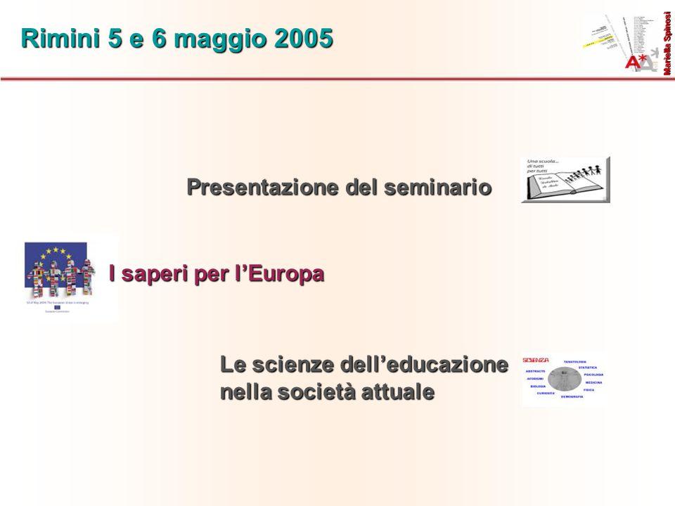 Rimini 5 e 6 maggio 2005 Presentazione del seminario Mariella Spinosi Le scienze dell'educazione nella società attuale I saperi per l'Europa