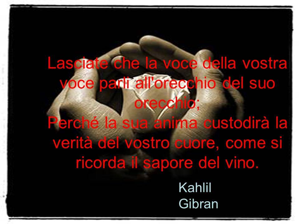Lasciate che la voce della vostra voce parli all orecchio del suo orecchio; Perché la sua anima custodirà la verità del vostro cuore, come si ricorda il sapore del vino.
