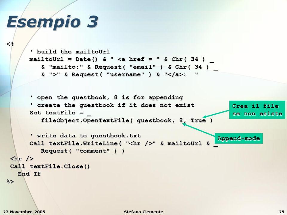 22 Novembre 2005Stefano Clemente25 Esempio 3 <% ' build the mailtoUrl ' build the mailtoUrl mailtoUrl = Date() &