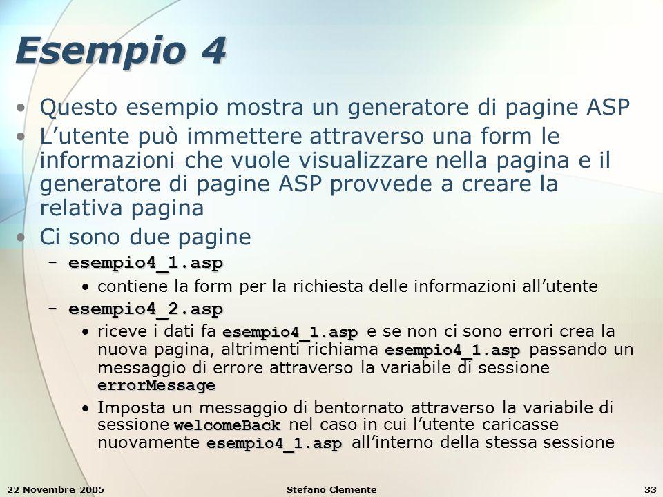 22 Novembre 2005Stefano Clemente33 Esempio 4 Questo esempio mostra un generatore di pagine ASP L'utente può immettere attraverso una form le informazi