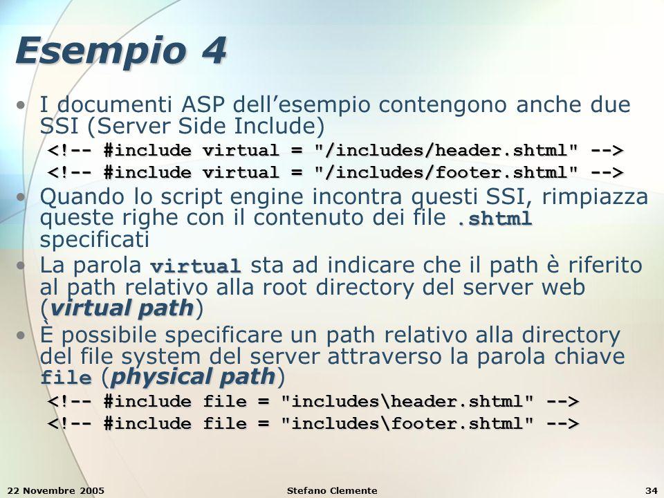22 Novembre 2005Stefano Clemente34 Esempio 4 I documenti ASP dell'esempio contengono anche due SSI (Server Side Include).shtmlQuando lo script engine