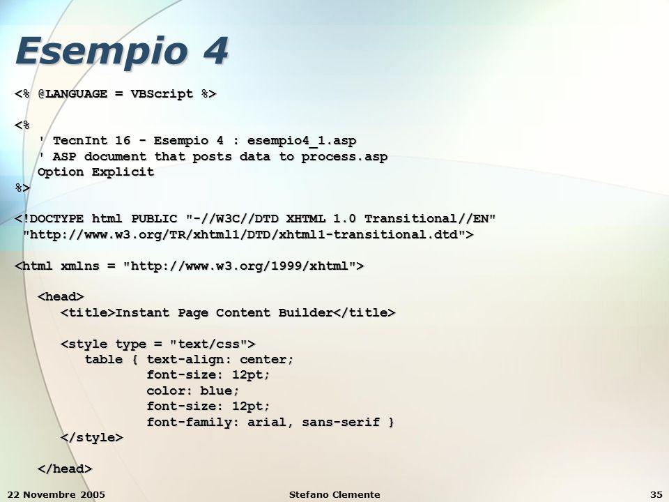 22 Novembre 2005Stefano Clemente35 Esempio 4 <% ' TecnInt 16 - Esempio 4 : esempio4_1.asp ' TecnInt 16 - Esempio 4 : esempio4_1.asp ' ASP document tha