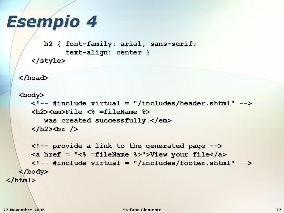 22 Novembre 2005Stefano Clemente47 Esempio 4 h2 { font-family: arial, sans-serif; h2 { font-family: arial, sans-serif; text-align: center } text-align: center } File File was created successfully.