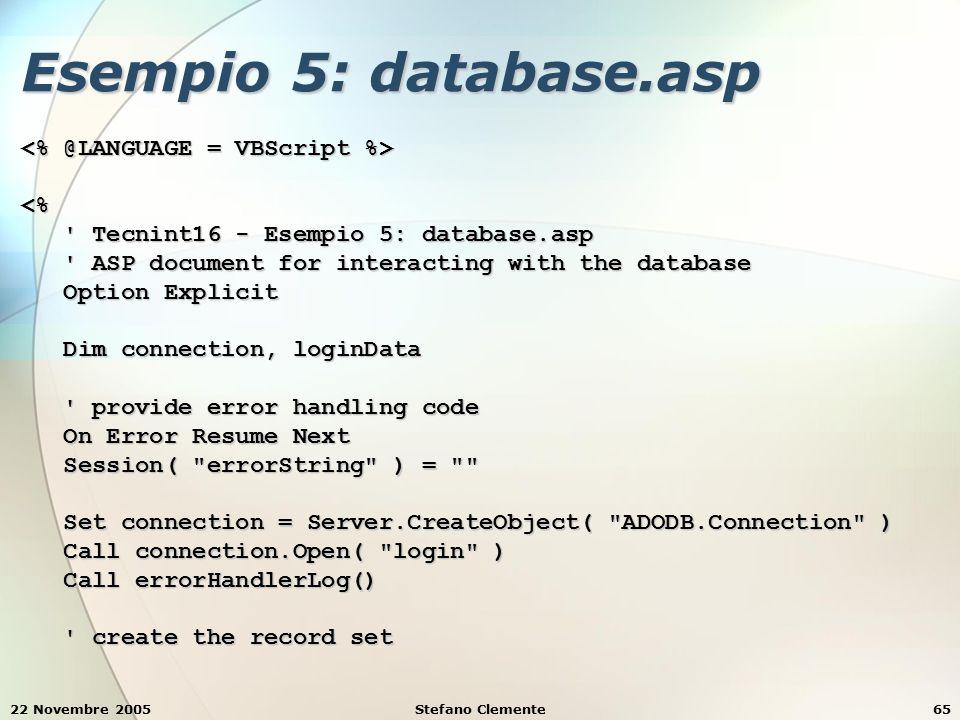 22 Novembre 2005Stefano Clemente65 Esempio 5: database.asp <% ' Tecnint16 - Esempio 5: database.asp ' Tecnint16 - Esempio 5: database.asp ' ASP docume