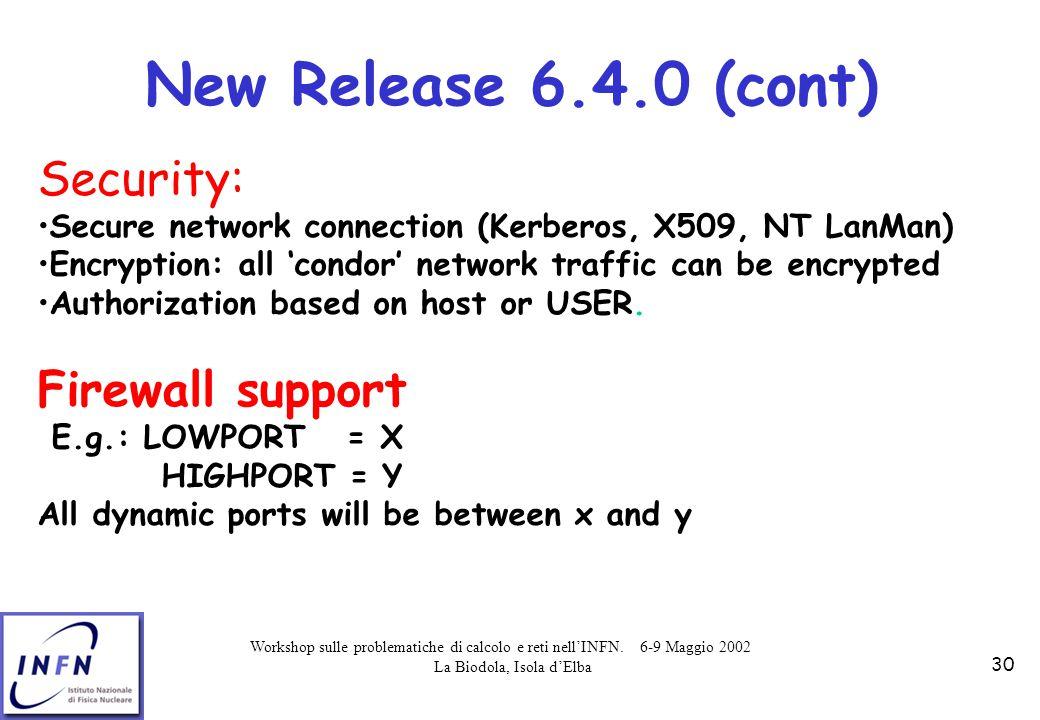 Workshop sulle problematiche di calcolo e reti nell'INFN. 6-9 Maggio 2002 La Biodola, Isola d'Elba 30 New Release 6.4.0 (cont) Security: Secure networ