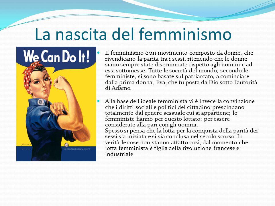 La nascita del femminismo Il femminismo è un movimento composto da donne, che rivendicano la parità tra i sessi, ritenendo che le donne siano sempre s