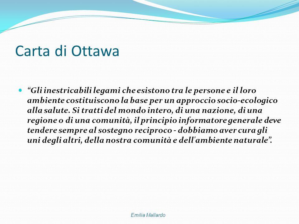 """Carta di Ottawa """"Gli inestricabili legami che esistono tra le persone e il loro ambiente costituiscono la base per un approccio socio-ecologico alla s"""